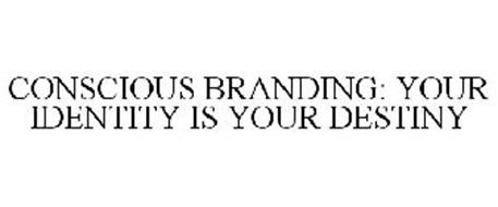 CONSCIOUS BRANDING: YOUR IDENTITY IS YOUR DESTINY