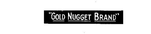 """""""GOLD NUGGET BRAND"""""""