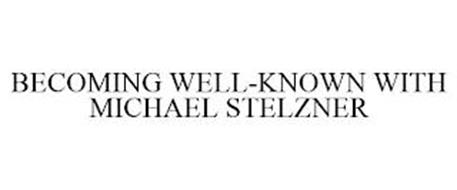 BECOMING WELL-KNOWN WITH MICHAEL STELZNER