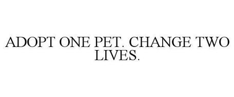 ADOPT ONE PET. CHANGE TWO LIVES.