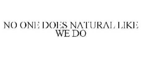 NO ONE DOES NATURAL LIKE WE DO