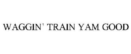 WAGGIN' TRAIN YAM GOOD