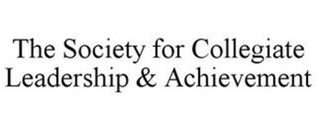 THE SOCIETY FOR COLLEGIATE LEADERSHIP & ACHIEVEMENT