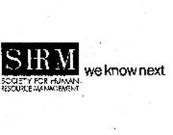 SHRM SOCIETY FOR HUMAN RESOURCE MANAGEMENT WE KNOW NEXT