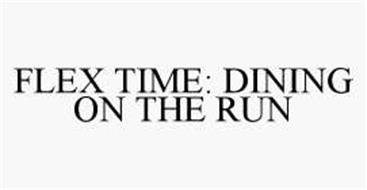 FLEX TIME: DINING ON THE RUN