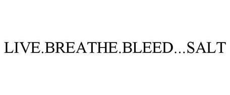 LIVE. BREATHE. BLEED....SALT