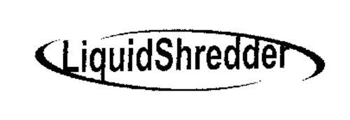 LIQUID SHREDDER
