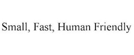 SMALL, FAST, HUMAN FRIENDLY