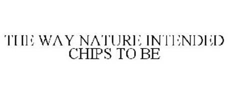 THE WAY NATURE INTENDED CHIPS TO BE