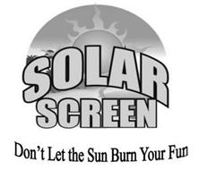 SOLAR SCREEN DON'T LET THE SUN BURN YOUR FUN