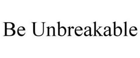 BE UNBREAKABLE