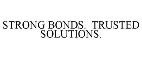 STRONG BONDS. TRUSTED SOLUTIONS.