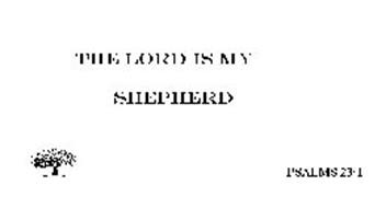 THE LORD IS MY SHEPHERD PSALM 23:1