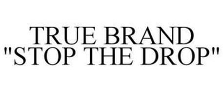 TRUE BRAND STOP THE DROP