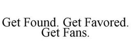 GET FOUND. GET FAVORED. GET FANS.