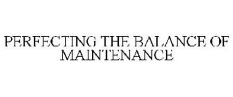 PERFECTING THE BALANCE OF MAINTENANCE