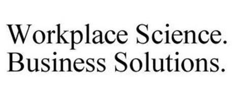WORKPLACE SCIENCE. BUSINESS SOLUTIONS.
