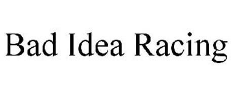 BAD IDEA RACING