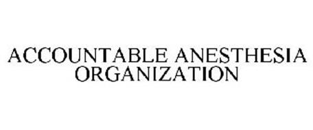 ACCOUNTABLE ANESTHESIA ORGANIZATION
