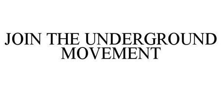 JOIN THE UNDERGROUND MOVEMENT