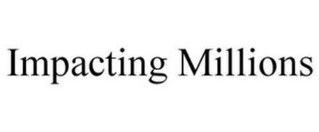 IMPACTING MILLIONS
