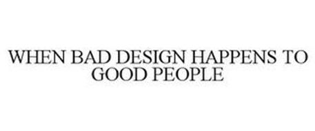 WHEN BAD DESIGN HAPPENS TO GOOD PEOPLE