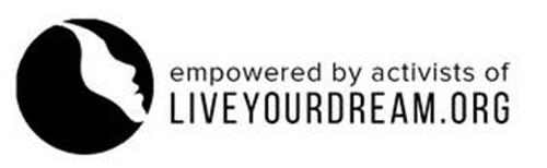 EMPOWERED BY ACTIVISTS OF LIVEYOURDREAM.ORG