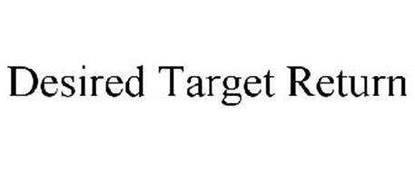 DESIRED TARGET RETURN