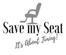 SAVE MY SEAT IT'S ABOUT TIMING!