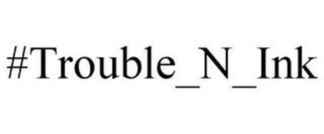 #TROUBLE_N_INK