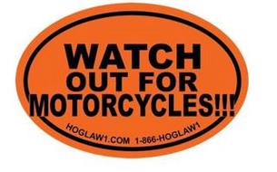 WATCH OUT FOR MOTORCYCLES!!! HOGLAW1.COM 1-866-HOGLAW1