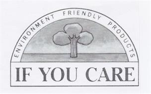 ENVIRONMENT FRIENDLY PRODUCTS IF YOU CARE