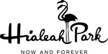 HIALEAH PARK NOW AND FOREVER