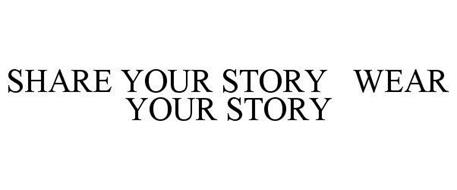 SHARE YOUR STORY WEAR YOUR STORY
