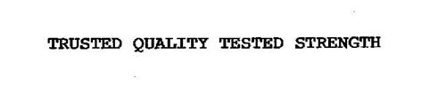 TRUSTED QUALITY TESTED STRENGTH