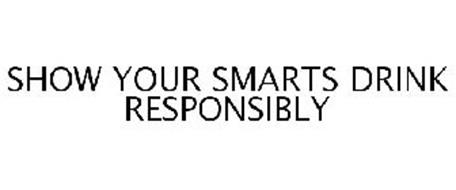 SHOW YOUR SMARTS DRINK RESPONSIBLY