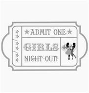 **/**/** *ADMIT ONE* GIRLS NIGHT OUT!