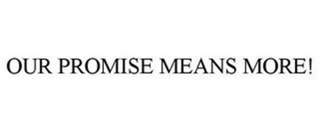 OUR PROMISE MEANS MORE.