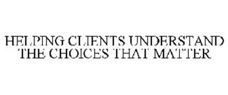 HELPING CLIENTS UNDERSTAND THE CHOICES THAT MATTER