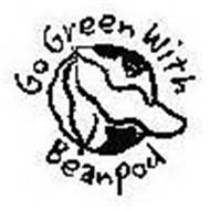 GO GREEN WITH BEANPOD