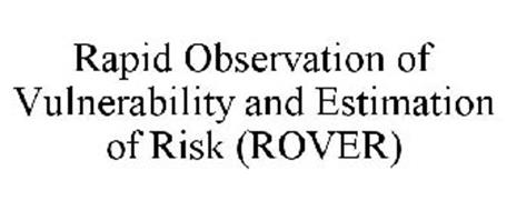 RAPID OBSERVATION OF VULNERABILITY AND ESTIMATION OF RISK (ROVER)