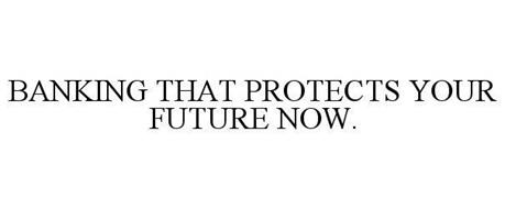 BANKING THAT PROTECTS YOUR FUTURE NOW.