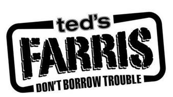 TED'S FARRIS DON'T BORROW TROUBLE