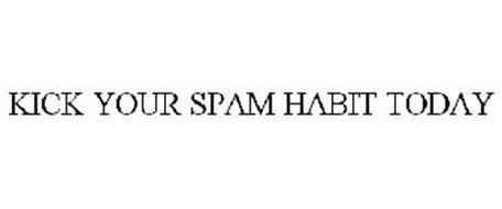 KICK YOUR SPAM HABIT TODAY