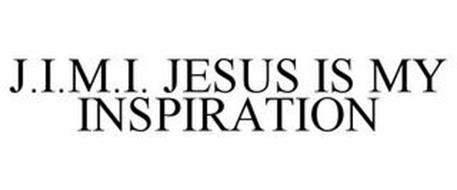 J.I.M.I. JESUS IS MY INSPIRATION