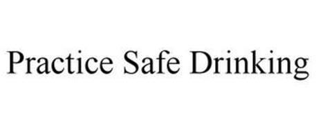 PRACTICE SAFE DRINKING