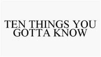 TEN THINGS YOU GOTTA KNOW
