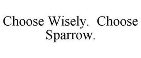 CHOOSE WISELY. CHOOSE SPARROW.