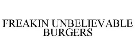 FREAKIN UNBELIEVABLE BURGERS