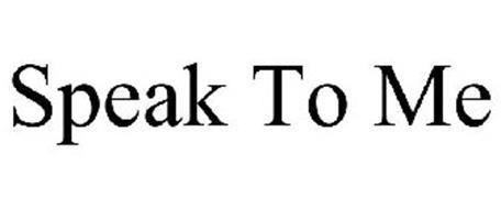SPEAK TO ME